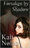 Forsaken By Shadow (A Paranormal Romance of the Mirus) by Kait Nolan: NOOK Book Cover