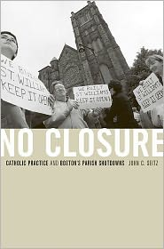 BARNES & NOBLE | No Closure: Catholic Practice and Boston's Parish ...