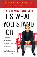 It's Not What You Sell, It's What You Stand For by Roy M. Spence Jr.: Book Cover