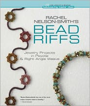 Rachel Nelson-Smith's Bead Riffs: Jewelry Projects in Peyote &amp; Right Angle Weave by Rachel Nelson-Smith: Book Cover