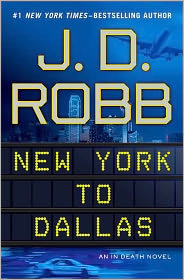 New York to Dallas (In Death Series #33) by J. D. Robb: Book Cover