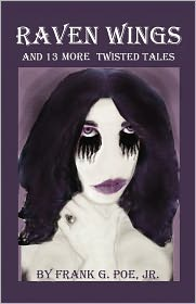 Raven Wings And 13 More Twisted Tales by Frank G. Poe Jr.: Book Cover