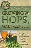 The Complete Guide to Growing Your Own Hops, Malts, and Brewing Herbs by Atlantic Publishing Company: Book Cover