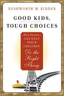 download good kids, <b>tough</b> choices : how parents can help their c
