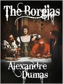 The Borgias by Alexandre Dumas: NOOK Book Cover