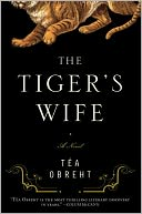 The Tiger's Wife by TГ©a Obreht: Book Cover