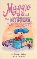 Maggie and the Mystery Present by Courtney Ruffalo: NOOK Book Cover