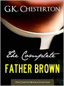 THE COMPLETE FATHER BROWN MYSTERIES COLLECTION (All 52 Father Brown Mysteries in One Volume!) Nook Edition - The Innocence of Father Brown The Wisdom of Father Brown The Incredulity of Father Brown The Secret of Father Brown The Scandal of Father Brown by G. K. Chesterton: NOOK Book Cover