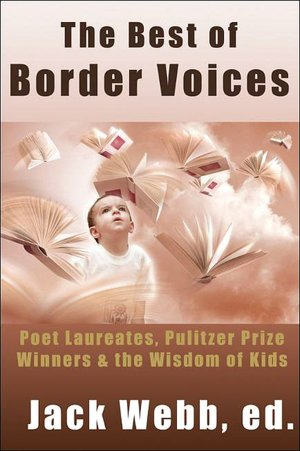 The Best of Border Voices: Poet Laureates, Pulitzer Prize Winners & the Wisdom of Kids