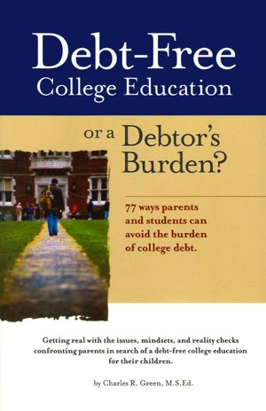 Debt Free College Education or a Debtor's Burden 77 Ways Parents and Students Can Avoid the Burden of College Debt cover