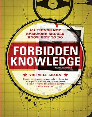 Free kindle books download forum Forbidden Knowledge: 101 Things NOT Everyone Should Know How to Do (English Edition) by Michael Powell PDB PDF RTF 9781598695250