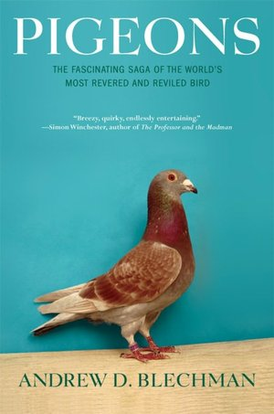 Epub books to download for free Pigeons: The Fascinating Saga of the World's Most Revered and Reviled Bird PDF in English by Andrew D. Blechman