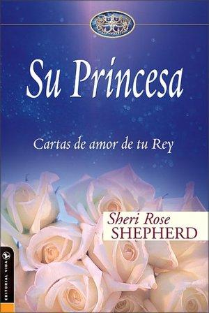 Su Princesa: Cartas de amor de tu Rey
