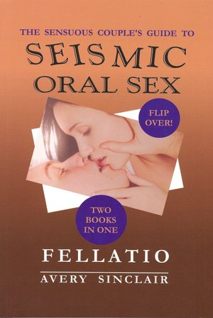 Seismic Oral Sex is a flip over book that covers both Cunnilingus and ...