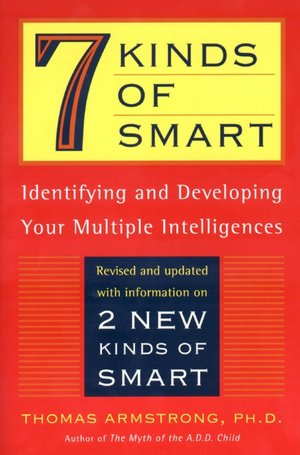 Seven Kinds of Smart: Identifying and Developing Your Multiple Intelligences