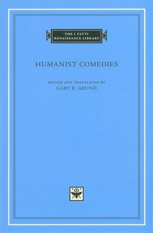 Humanist Comedies (I Tatti Renaissance Library)