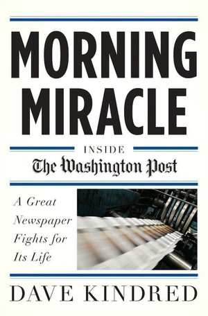 Morning Miracle Inside the Washington Post A Great Newspaper Fights for Its Life cover