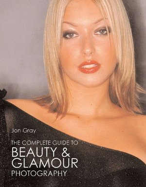 The Complete Guide to Beauty & Glamour Photography. Close