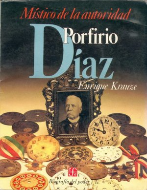 Biografia del poder, 1 : Porfirio Diaz, mistico de la autoridad