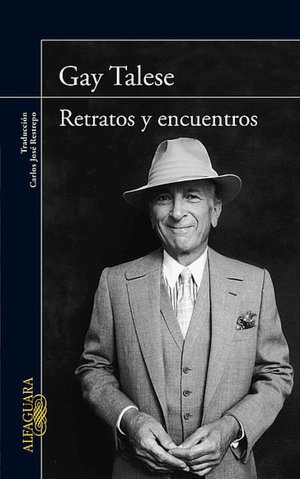 Retratos y encuentros (The Gay Talese Reader)