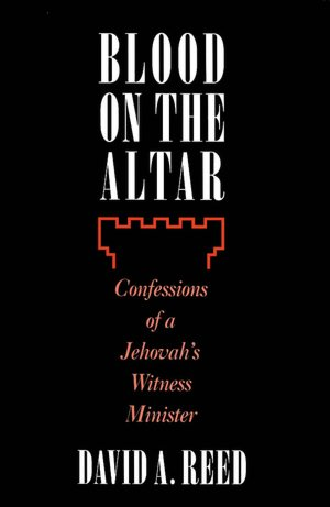 Blood on the Altar: Confessions of a Jehovah's Witness Minister