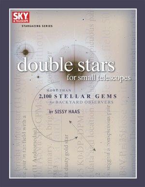 Double Stars for Small Telescopes: More Than 2,100 Stellar Gems for Backyard Observers