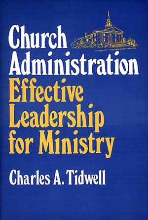 Church Administration - Effective Leadership for Ministry