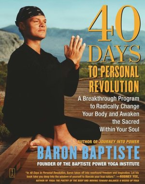 Download free ebooks for android mobile 40 Days to Personal Revolution: A Breakthrough Program to Radically Change Your Body and Awaken the Sacred Within Your Soul by Baron Baptiste DJVU
