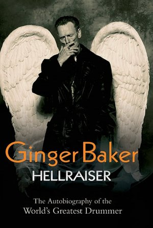 Ginger Baker: Hellraiser: The Autobiography of the World's Greatest Drummer