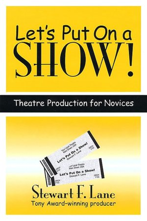 Let's Put on a Show!: Theatre Production for Novices