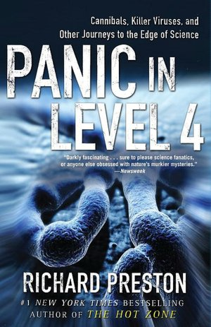 Free download e book Panic in Level 4: Cannibals, Killer Viruses, and Other Journeys to the Edge of Science (English literature) by Richard Preston