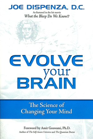 Evolve Your Brain - by Joseph Dispenza