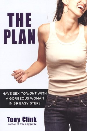 The Plan: Have Sex Tonight With a Gorgeous Woman in 69 Easy Steps