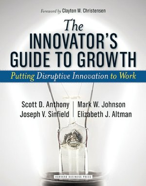 Books and magazines free download The Innovator's Guide to Growth: Putting Disruptive Innovation to Work (English literature) CHM