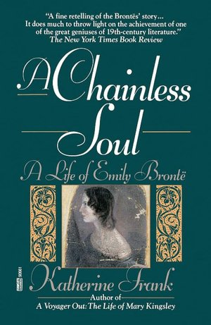 Free download ebook in pdf format A Chainless Soul: A Life of Emily Bronte by Katherine Frank (English Edition) 9780449906613