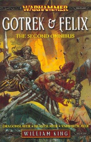 Gotrek and Felix: Omnibus 2: Dragonslayer/Beastslayer/Vampireslayer