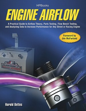 The Engine Airflow HP1537: A Practical Guide to Airflow Theory, Parts Testing, Flow Bench Testing and Analyzing Data to Increase Performance for Any Street or Racing Engine