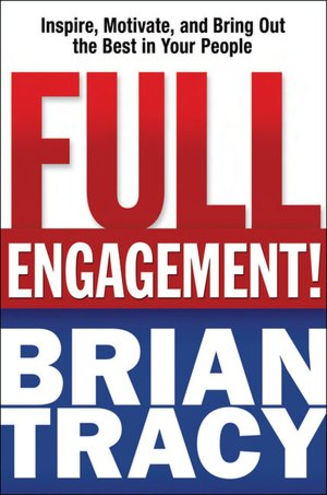 Full Engagement! Inspire Motivate and Bring Out the Best in Your People cover