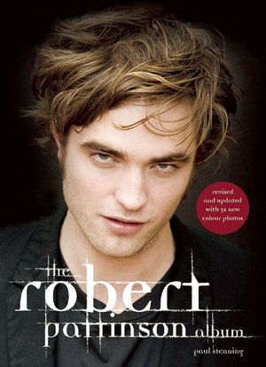 Robert Pattinson Music Album on Barnes   Noble   The Robert Pattinson Album  Revised And Updated By