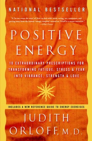 Free book audible download Positive Energy: 10 Extraordinary Prescriptions for Transforming Fatigue, Stress, and Fear into Vibrance, Strength, and Love (English literature) FB2 MOBI by Judith Orloff