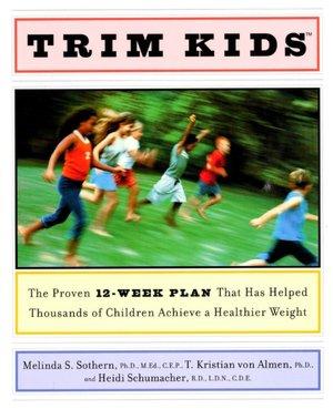 English books free downloads Trim Kids: The Proven 12-Week Plan That Has Helped Thousands of Children Achieve a Healthier Weight ePub DJVU 9780060188153