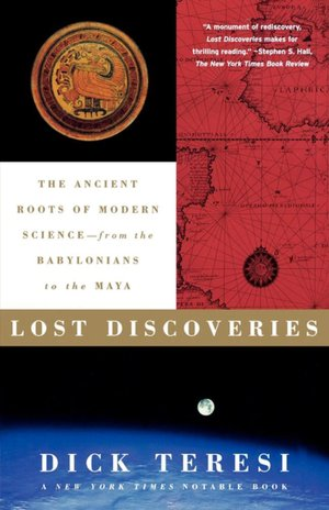 Lost Discoveries: The Ancient Roots of Modern Science-- from the Babylonians to the Maya