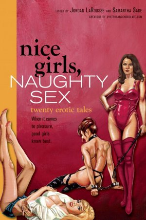 Nice Girls, Naughty Sex: 20 Erotic Tales. Nice Girls, Naughty Sex: 20.