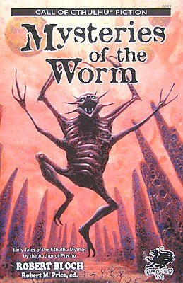 Mysteries of the Worm: Early Tales of the Cthulhu Mythos by the Author of PSYCHO