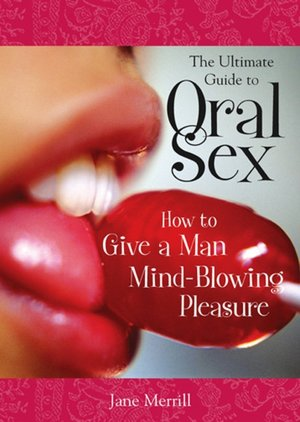 The Ultimate Guide to Oral SexJane Merrill