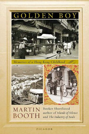 Download a book for free pdf Golden Boy: Memories of a Hong Kong Childhood by Martin Booth iBook FB2 (English Edition) 9780312426262