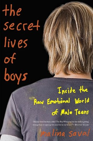 The Secret Lives of Boys: Inside the Raw, Emotional World of Male Teens