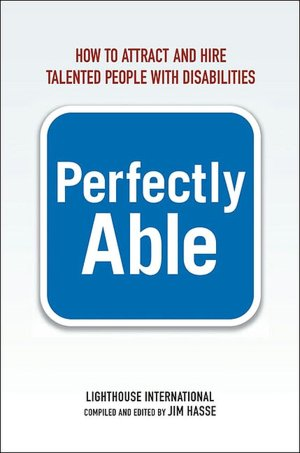 Perfectly Able: How to Attract and Hire Talented People with Disabilities