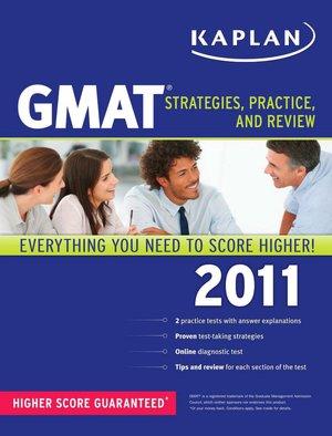 Kaplan GMAT 2011: Strategies, Practice, and Review