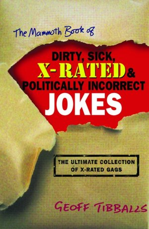 Pdf file free download books The Mammoth Book of Dirty, Sick, X-Rated and Politically Incorrect Jokes FB2 (English Edition)